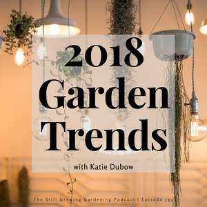 Katie Dubow Is Back On The Show Today And Sheu0027s Sharing The 2018 Garden  Trends Report Released By Garden Media Group. Itu0027s Their 17th Annual Garden  Trends ...