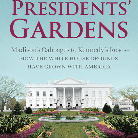 A Behind-the-Scenes Look at All The Presidents' Gardens with Marta McDowell