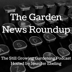The Garden News Roundup (4)